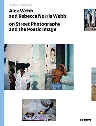 On Street Photography And The Poetic Image, Alex Webb & Rebecca Norris Webb