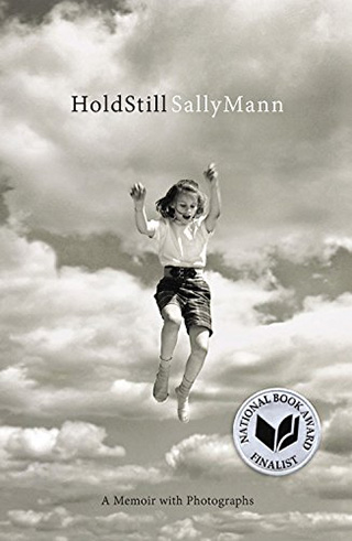 Hold Still: A Memoir With Photographs by Sally Mann